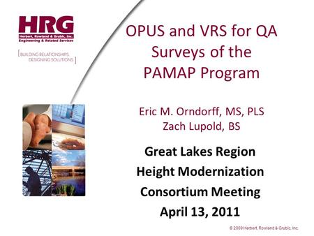 © 2009 Herbert, Rowland & Grubic, Inc. OPUS and VRS for QA Surveys of the PAMAP Program Eric M. Orndorff, MS, PLS Zach Lupold, BS Great Lakes Region Height.