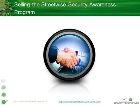 1 Copyright 2009. Scott Wright. All rights reserved.  SC 1 Selling the Streetwise Security Awareness Program.