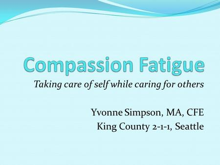 Compassion Fatigue Taking care of self while caring for others
