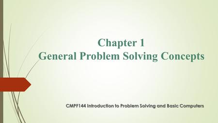 Chapter 1 General Problem Solving Concepts CMPF144 Introduction to Problem Solving and Basic Computers.