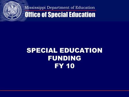 SPECIAL EDUCATION FUNDING FY 10. What's New Private School Participation Board Approval Positions linked to MSIS Parental Involvement CEIS Assurances.