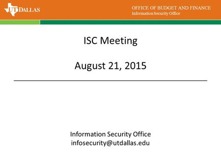 OFFICE OF BUDGET AND FINANCE Information Security Office ISC Meeting August 21, 2015 Information Security Office