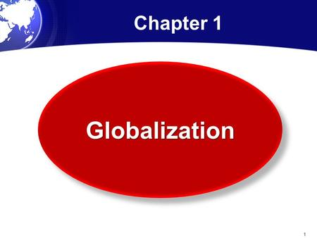 "Chapter 1 GlobalizationGlobalization 1. What Is Globalization? The globalization of markets refers to; ""The merging of historically distinct and separate."