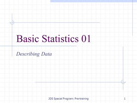 JDS Special Program: Pre-training1 Basic Statistics 01 Describing Data.