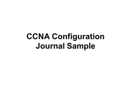 CCNA Configuration Journal Sample. Index Basic Ethernet Serial Router Rip …