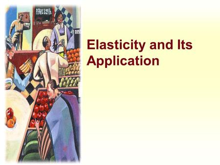 Elasticity and Its Application. JOIN KHALID AZIZ n ECONOMICS OF ICMAP, ICAP, MA-ECONOMICS, B.COM. n FINANCIAL ACCOUNTING OF ICMAP STAGE 1,3,4 ICAP MODULE.
