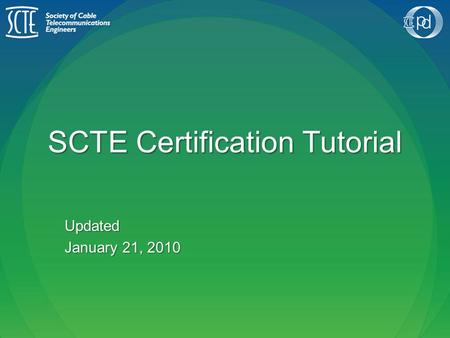 SCTE Certification Tutorial Updated January 21, 2010.