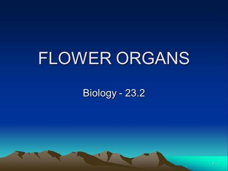 1 FLOWER ORGANS Biology - 23.2. 2 PLANT ORGANS Some flower organs are responsible for support or function, but others function in a reproductive role.