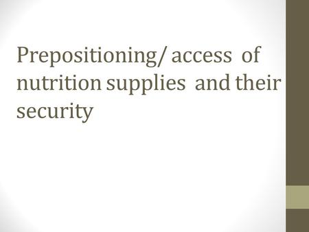 Prepositioning/ access of nutrition supplies and their security.