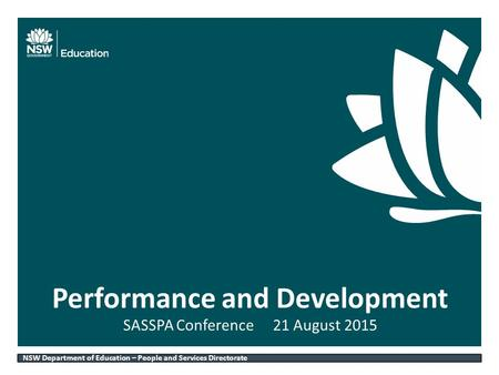 NSW DEPARTMENT OF EDUCATION AND COMMUNITIES – UNIT/DIRECTORATE NAME WWW.DEC.NSW.GOV.AU SASSPA Conference21 August 2015 Performance and Development NSW.