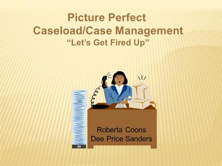 "Roberta Coons Dee Price Sanders Picture Perfect Caseload/Case Management ""Let's Get Fired Up"""