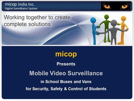Micop Presents Mobile Video Surveillance in School Buses and Vans for Security, Safety & Control of Students micop India Inc. Digital Surveillance System.