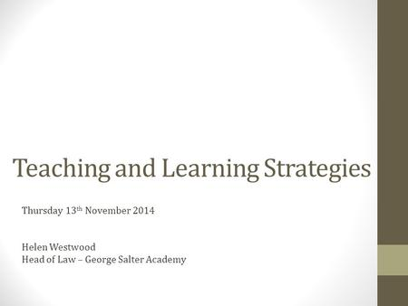 Teaching and Learning Strategies Thursday 13 th November 2014 Helen Westwood Head of Law – George Salter Academy.