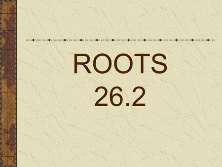 "ROOTS 26.2. Function Anchor Absorb – H 2 O and minerals are ""pulled"" up through transpiration (H 2 0 evaporates from leaves and pulls water from roots."