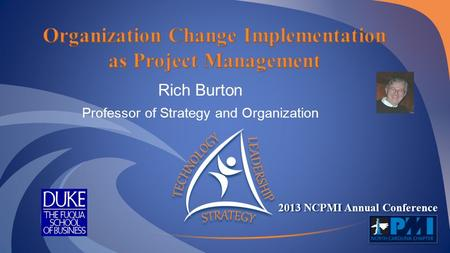 2013 NCPMI Annual Conference Rich Burton Professor of Strategy and Organization.