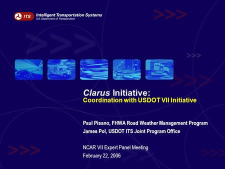 Clarus Initiative: Coordination with USDOT VII Initiative Paul Pisano, FHWA Road Weather Management Program James Pol, USDOT ITS Joint Program Office NCAR.