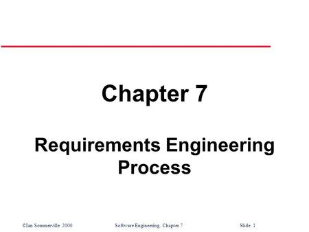 ©Ian Sommerville 2000 Software Engineering. Chapter 7 Slide 1 Chapter 7 Requirements Engineering Process.