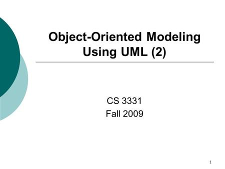 1 Object-Oriented Modeling Using UML (2) CS 3331 Fall 2009.
