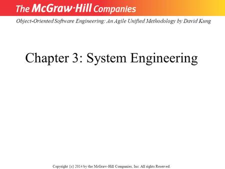 Object-Oriented Software Engineering: An Agile Unified Methodology by David Kung Copyright {c} 2014 by the McGraw-Hill Companies, Inc. All rights Reserved.
