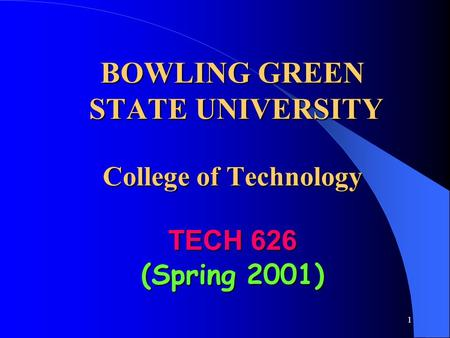 1 BOWLING GREEN STATE UNIVERSITY College of Technology TECH 626 (Spring 2001)