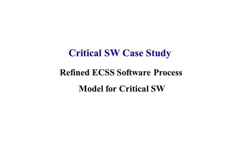 Refined ECSS Software Process Model for Critical SW Critical SW Case Study.