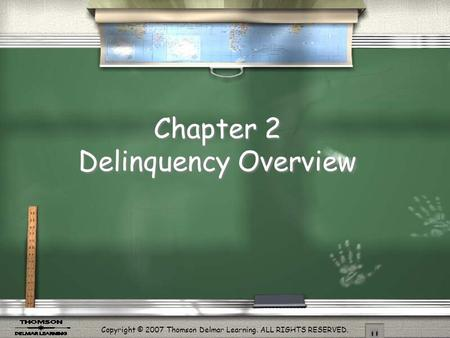 Copyright © 2007 Thomson Delmar Learning. ALL RIGHTS RESERVED. Chapter 2 Delinquency Overview.