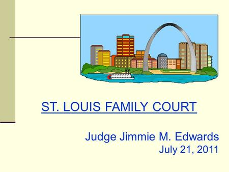 ST. LOUIS FAMILY COURT Judge Jimmie M. Edwards July 21, 2011.