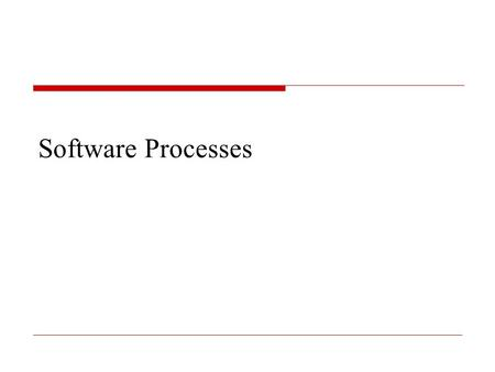 Software Processes. The software process  A structured set of activities required to develop a software system Specification; Design; Validation; Evolution.