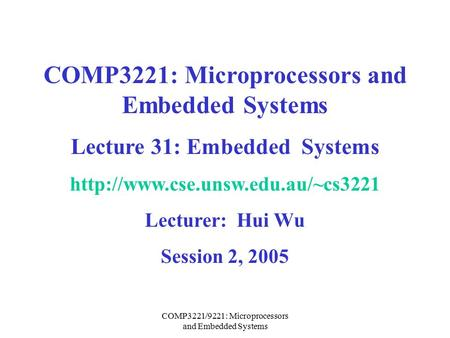 COMP3221/9221: Microprocessors and Embedded Systems COMP3221: Microprocessors and Embedded Systems Lecture 31: Embedded Systems