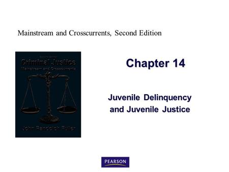 Mainstream and Crosscurrents, Second Edition Chapter 14 Juvenile Delinquency and Juvenile Justice.