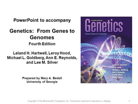 1Copyright © The McGraw-Hill Companies, Inc. Permission required to reproduce or display <strong>PowerPoint</strong> to accompany Genetics: From Genes to Genomes Fourth.