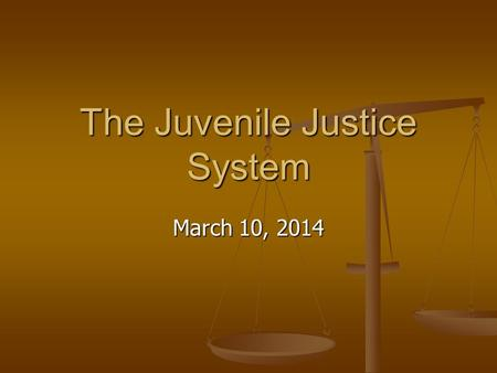 The Juvenile Justice System March 10, 2014. Definition of a Juvenile Juveniles are citizens age 17 and under Juveniles are citizens age 17 and under As.