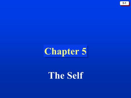 5-1 Chapter 5 The Self. 5-2 Perspectives on the Self Does the self exist? –Yes, though the concept of self is a relatively new way of regarding people.