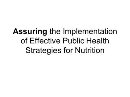 Assuring the Implementation of Effective Public Health Strategies for Nutrition.