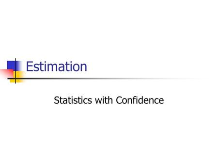 Estimation Statistics with Confidence. Estimation Before we collect our sample, we know:  -3z -2z -1z 0z 1z 2z 3z Repeated sampling sample means would.