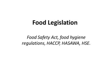 Food Safety Act, food hygiene regulations, HACCP, HASAWA, HSE.