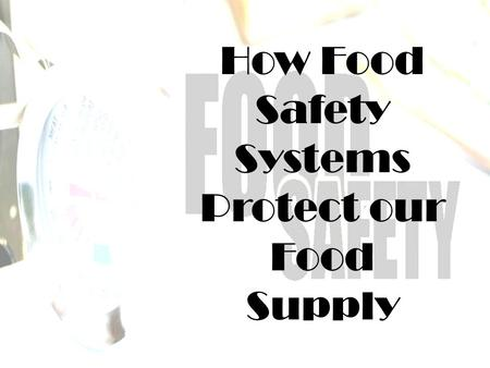 How Food Safety Systems Protect our Food Supply. The implementation and maintenance of strict food safety systems ensures the health and safety of the.