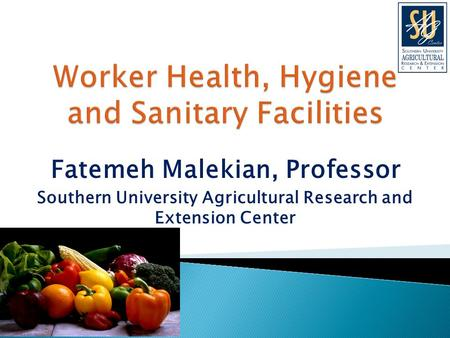 Fatemeh Malekian, Professor Southern University Agricultural Research and Extension Center.