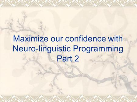 Maximize our confidence with Neuro-linguistic Programming Part 2.