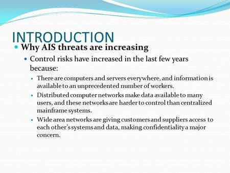 INTRODUCTION Why AIS threats are increasing Control risks have increased in the last few years because: There are computers and servers everywhere, and.