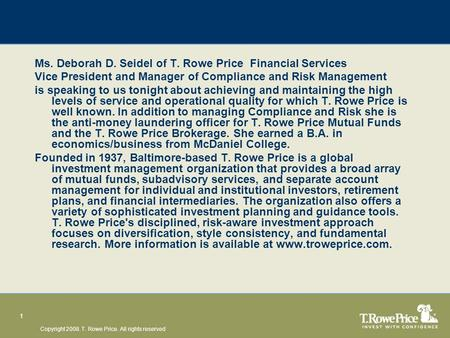 Copyright 2008. T. Rowe Price. All rights reserved 1 Ms. Deborah D. Seidel of T. Rowe Price Financial Services Vice President and Manager of Compliance.