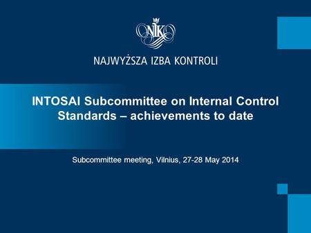 INTOSAI Subcommittee on Internal Control Standards – achievements to date Subcommittee meeting, Vilnius, 27-28 May 2014.