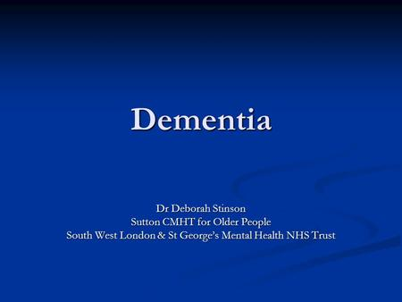 Dementia Dr Deborah Stinson Sutton CMHT for Older People