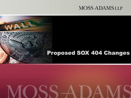Page 1 Internal Audit Outsourcing The Moss Adams Approach to Internal Audit Outsourcing Proposed SOX 404 Changes.