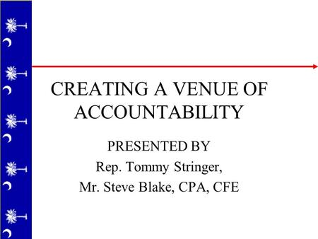 CREATING A VENUE OF ACCOUNTABILITY PRESENTED BY Rep. Tommy Stringer, Mr. Steve Blake, CPA, CFE.
