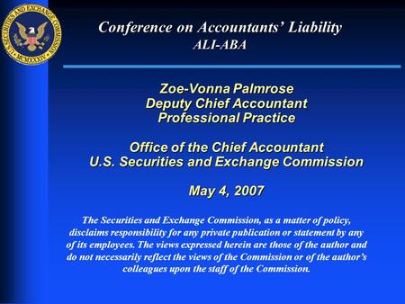 1 Conference on Accountants' Liability ALI-ABA Zoe-Vonna Palmrose Deputy Chief Accountant Professional Practice Office of the Chief Accountant U.S. Securities.