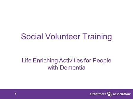 1 Social Volunteer Training Life Enriching Activities for People with Dementia.