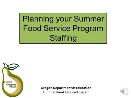 Planning your Summer Food Service Program Staffing Oregon Department of Education Summer Food Service Program.