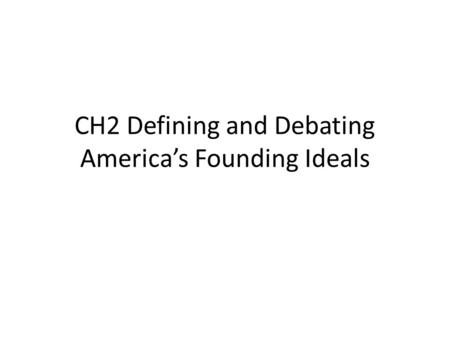 CH2 Defining and Debating America's Founding Ideals