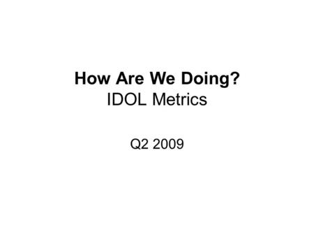 "How Are We Doing? IDOL Metrics Q2 2009. ""Advancing the safety, health and prosperity of Hoosiers in the workplace"" 2008: 49 2009 Jan - June: 16."